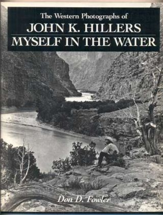 The Western Photographs of John K. Hillers: Myself in the Water. Don D. Fowler