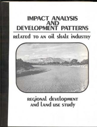 Impact Analysis and Development Patterns for The Oil Shale Region: Mesa, Garfield and Rio Blanco...