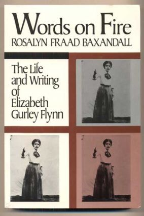 Words on Fire: The Life and Writing of Elizabeth Gurley Flynn. Rosalyn Fraad Baxandall, Elizabeth...