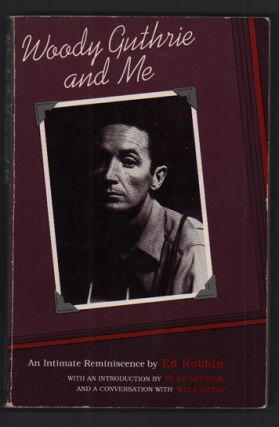 Woody Guthrie and Me: An Intimate Reminiscence. Edward Robbin, Pete Seeger