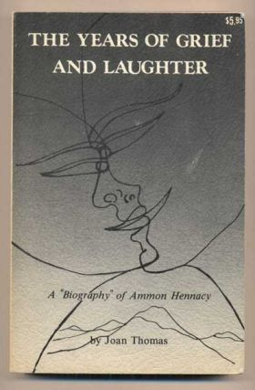 The Years of Grief and Laughter: A Biography of Ammon Hennacy. Joan Thomas