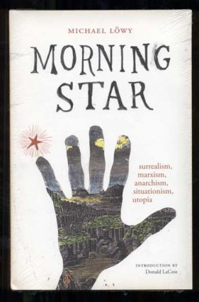 Morning Star: Surrealism, Marxism, Anarchism, Situationism, Utopias. Michael Löwy, Donald...