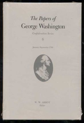 The Papers of George Washington: Confederation Series (1784-1788) - 6 volumes. George Washington, W. W. Abbot.