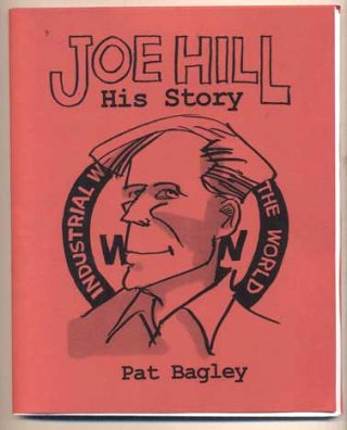 Joe Hill: His Story. Pat Bagley