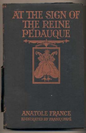 At the Sign of the Reine Pedauque. Anatole France, Mrs. Wilfrid Jackson, William J. Locke,...