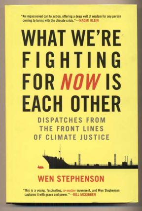 What We're Fighting For Now Is Each Other; Dispatches From The Front Lines Of Climate Justice....