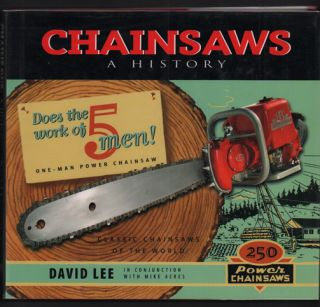 Chainsaws: A History. David Lee