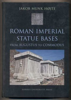 Roman Imperial Statue Bases from Augustus to Commodus. Jakob Munk Hojte
