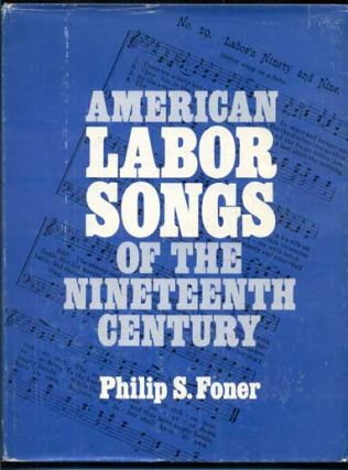 American Labor Songs of the Nineteenth Century. Philip S. Foner