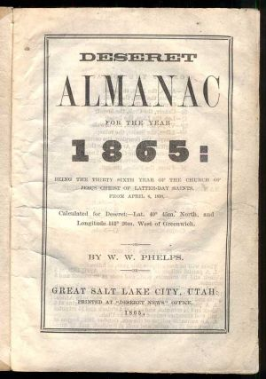 Deseret Almanac for the Year of 1865: Being the Thirty Sixth Year of the Church of Jesus Christ of Latter-day Saints, From April 6, 1830. Calculated for Deseret: Lat. 40 45m. North, and Longitude 111 26m. West of Greenwich. William Wines Phelps, Brigham Young.
