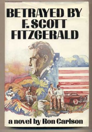 Betrayed by F. Scott Fitzgerald. Ron Carlson