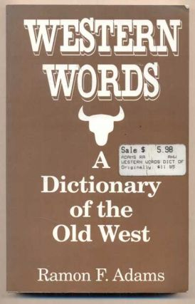 Western Words: A Dictionary of the Old West (Tom Russell's copy). Ramon F. Adams.