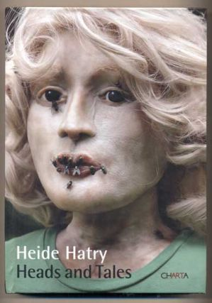 Heads and Tales: Twenty-Seven Stories and Twenty-Seven Portraits. Heide Hatry