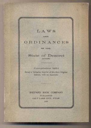 Laws and Ordinances of the State of Deseret (Utah). Compilation 1851. Being a Verbatim Reprint of...