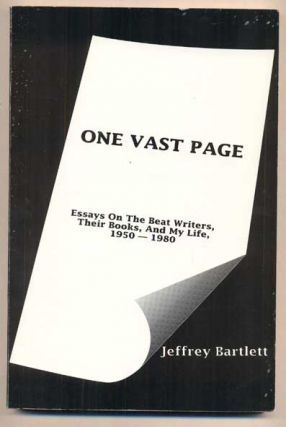One Vast Page: Essays On the Beat Writers, Their Books, And My Life, 1950-1980. Jeffrey Bartlett