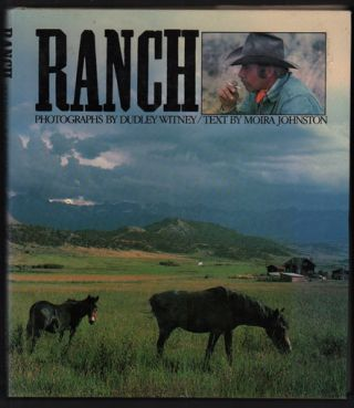 Ranch: Portrait of a Surviving Dream. Dudley Witney, Moira Johnston, Photographs