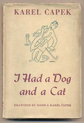 I Had a Dog and a Cat. Karel Capek, M., R. Weatherall, M