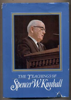 The Teachings of Spencer W. Kimball, Twelfth President of the Church of Jesus Christ of...