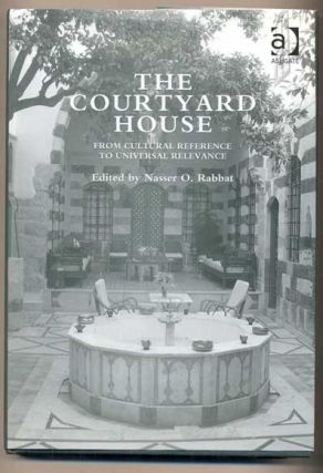 The Courtyard House: From Cultural Reference to Universal Relevance. Nasser O. Rabbat