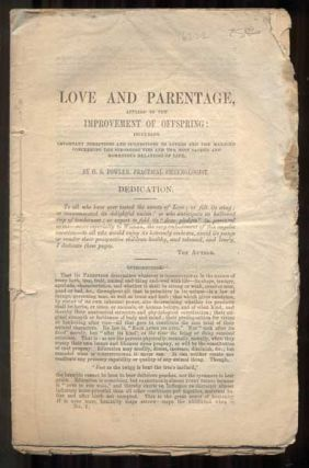 Love and Parentage, Applied to the Improvement of Offspring: Including Important Directions and Suggestions to Lovers and the Married Concerning the Strongest Ties and the Most Sacred and Moment Relations of Life. O. S. Fowler.