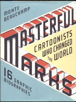 Masterful Marks: Cartoonists Who Changed the World. Monte Beauchamp