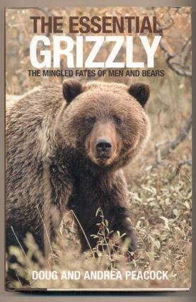 The Essential Grizzly: The Mingled Fates of Men and Bears. Doug and Andrea Peacock