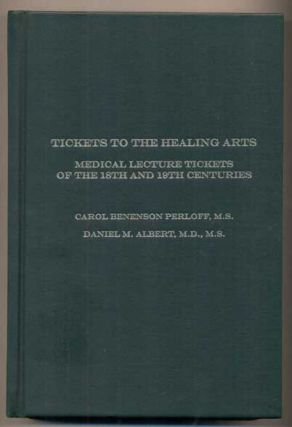 Tickets to the Healing Arts: Medical Lecture Tickets of the 18th and 19th Centuries. Carol...