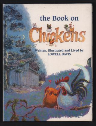The Book on Chickens. Written, Illustrated and Lived by Lowell Davis. Lowell Davis