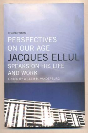 Perspectives on Our Age: Jacques Ellul Speaks on His Life and Work. Jacques Ellul, Willem H....