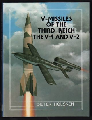 V-Missiles of the Third Reich: The V-1 and V-2. Dieter Hölsken