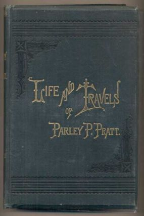 The Autobiography of Parley Parker Pratt, One of the Twelve Apostles of the Church of Jesus...