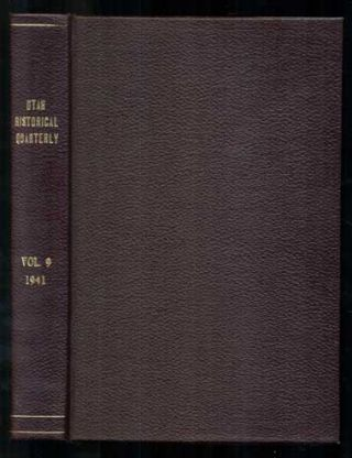 Utah Historical Quarterly Volume IX, 1941. (Numbers 1-2, January, April, 1941, Numbers 3-4, July,...