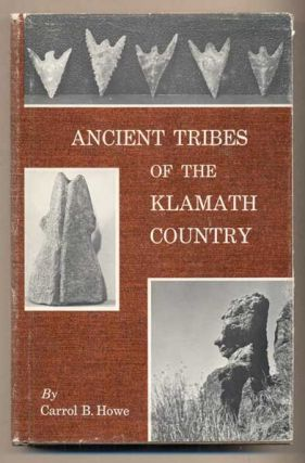 Ancient Tribes of the Klamath Country. Carrol B. Howe.