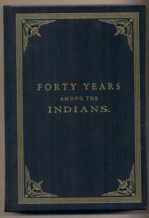 Forty Years Among the Indians: A True Yet Thrilling Narrative of the Author's Experiences Among...