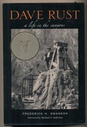 Dave Rust: A Life in the Canyons. Frederick Swanson, Michael Anderson