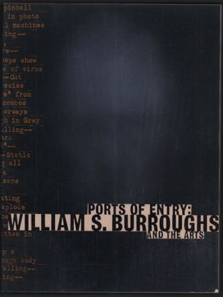 Ports of Entry: William S. Burroughs and the Arts. Robert A. Sobieszek, William S. Burroughs,...