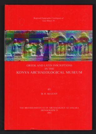 Greek and Latin Inscriptions in the Konya Archaeological Museum. B. H. McClean