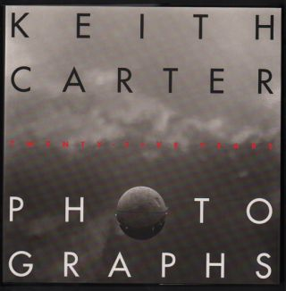 Keith Carter Photographs Twenty-Five Years. Keith Carter, A. D. Coleman, Introduction