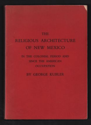 The Religious Architecture of New Mexico in the Colonial Period and Since the American...