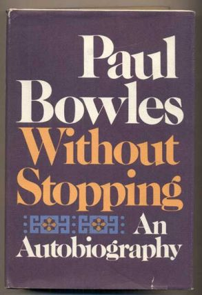 Without Stopping: An Autobiography. Paul Bowles