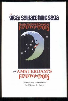 The Great Salt Lake Mime Saga and Amsterdam's Festival of Fools: Memoir and Memorabilia. Michael...
