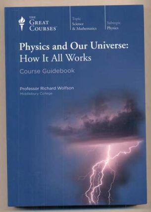 Physics and Our Universe: How It All Works (4 volumes). Richard Wolfson