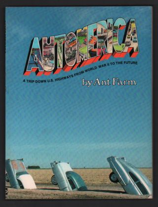 Automerica: A Trip Down U.S. Highways from World War II to the Future. Ant Farm, Chip Lord.