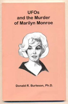 UFOs and the Murder of Marilyn Monroe. Donald R. Burleson