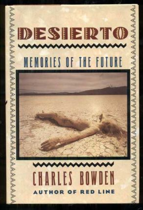 Desierto: Memories of the Future. Charles Bowden