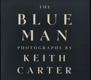 The Blue Man. Keith Carter, Anne W. Tucker