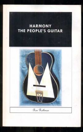 Harmony, The People's Guitar: The Company and its Guitars 1945-1973. Ron Rothman