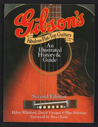 Gibson's Fabulous Flat-Top Guitars: An Illustrated History & Guide. Eldon Whitford, David...