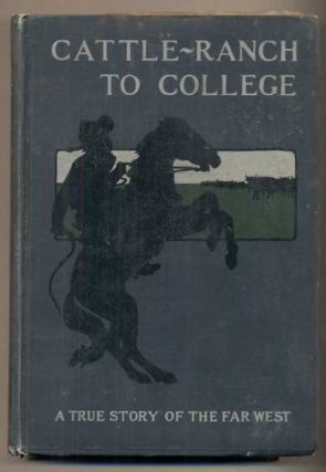 Cattle-Ranch to College: The True Tale of a Boy's Adventures in the Far West. Russell Doubleday