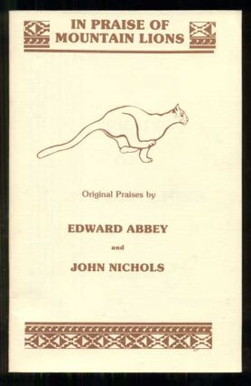 In Praise of Mountain Lions: Original Praises by Edward Abbey and John Nichols. Edward Abbey,...